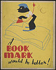 A Bookmark would be better, Illinois WPA, ca. 1936-1940